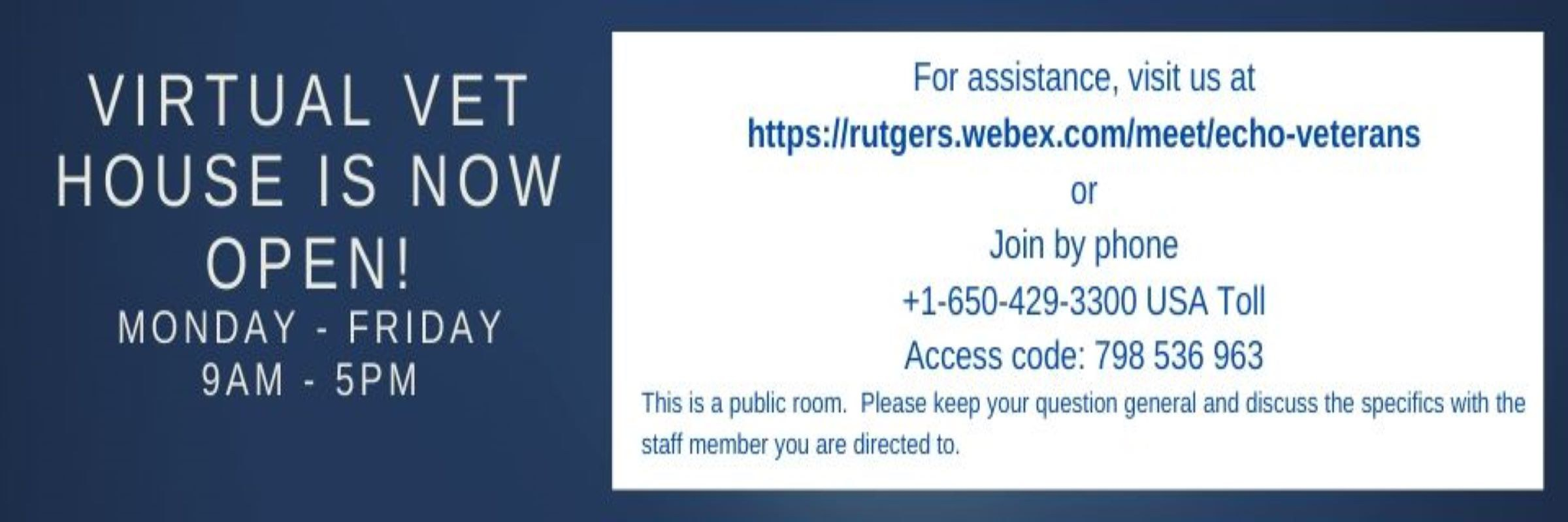 Virtual Veterans House is accessible via this website. https://rutgers.webex.com/meet/echo-veterans